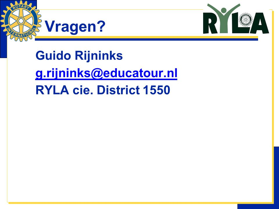 Vragen Guido Rijninks g.rijninks@educatour.nl RYLA cie. District 1550