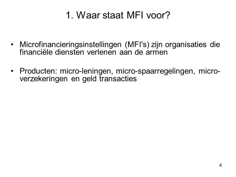 1. Waar staat MFI voor Microfinancieringsinstellingen (MFI s) zijn organisaties die financiële diensten verlenen aan de armen.