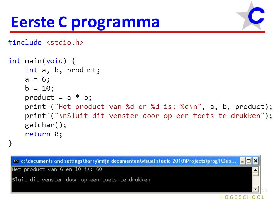 Eerste C programma #include <stdio.h> int main(void) {