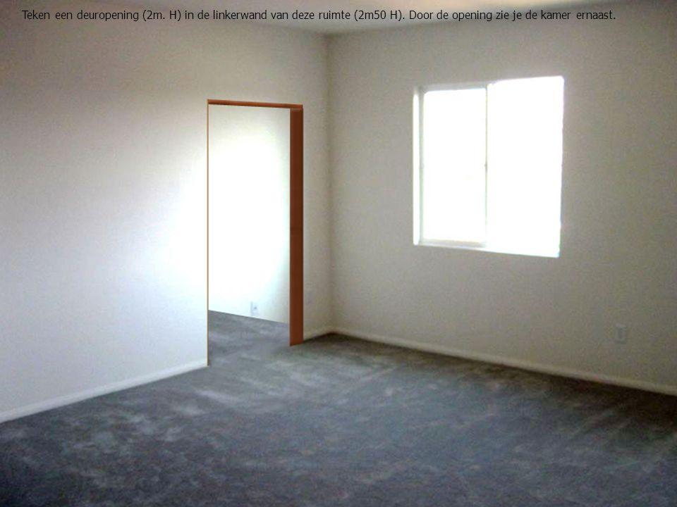 Teken een deuropening (2m. H) in de linkerwand van deze ruimte (2m50 H).