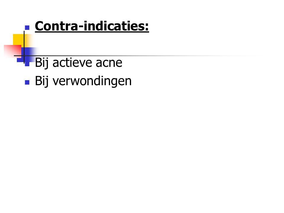 Contra-indicaties: Bij actieve acne Bij verwondingen