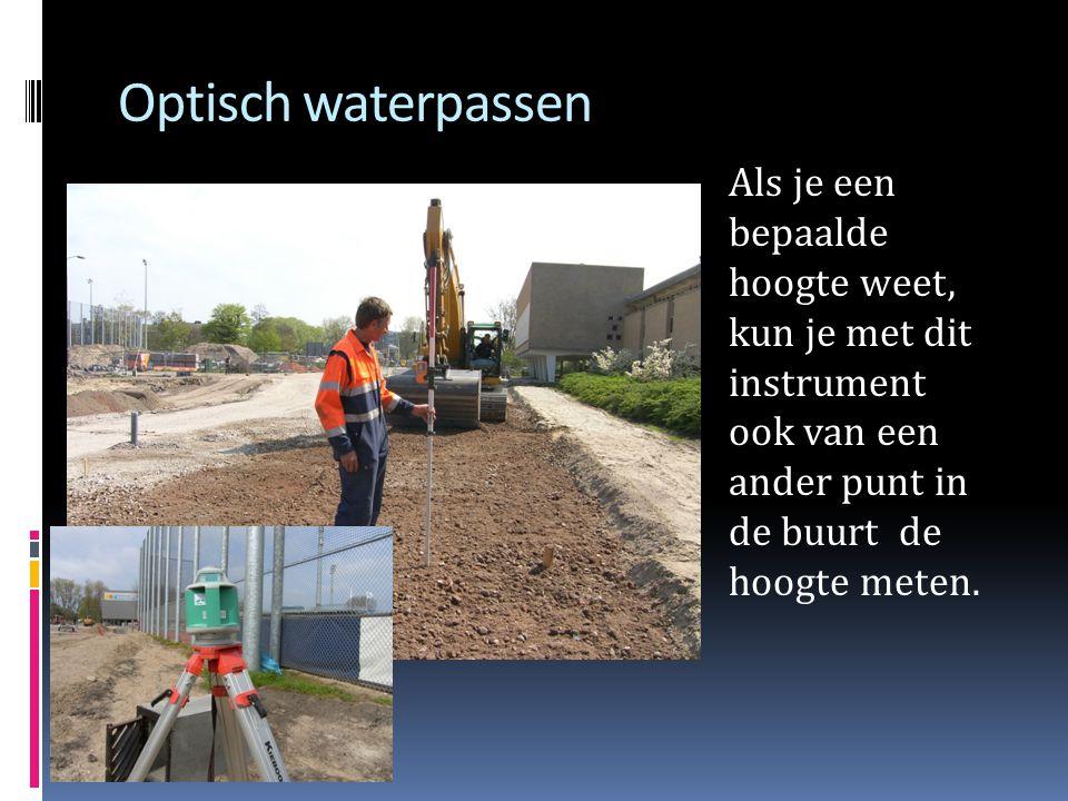 Optisch waterpassen Als je een bepaalde hoogte weet, kun je met dit instrument ook van een ander punt in de buurt de hoogte meten.