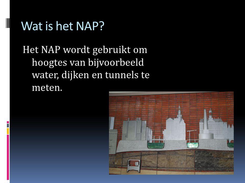 Wat is het NAP Het NAP wordt gebruikt om hoogtes van bijvoorbeeld water, dijken en tunnels te meten.