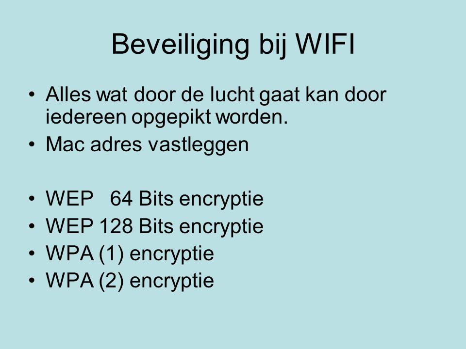 Beveiliging bij WIFI Alles wat door de lucht gaat kan door iedereen opgepikt worden. Mac adres vastleggen.