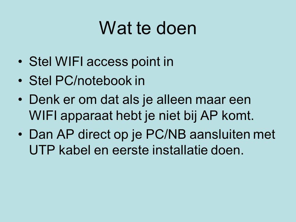 Wat te doen Stel WIFI access point in Stel PC/notebook in