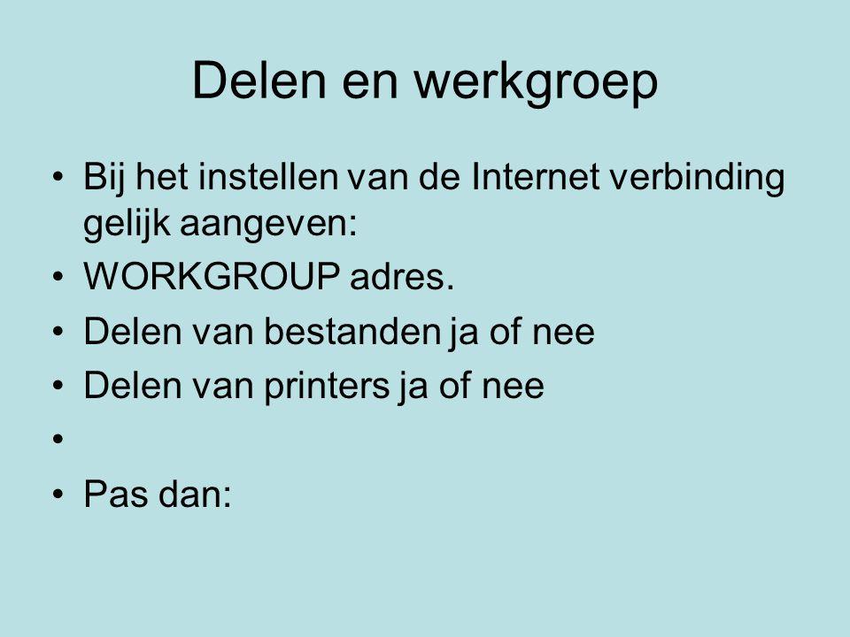Delen en werkgroep Bij het instellen van de Internet verbinding gelijk aangeven: WORKGROUP adres. Delen van bestanden ja of nee.
