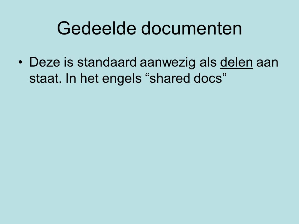 Gedeelde documenten Deze is standaard aanwezig als delen aan staat. In het engels shared docs