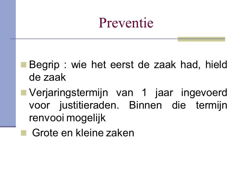 Preventie Begrip : wie het eerst de zaak had, hield de zaak