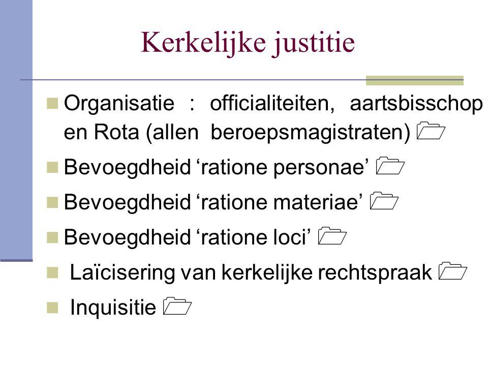 Kerkelijke justitie Organisatie : officialiteiten, aartsbisschop en Rota (allen beroepsmagistraten) 