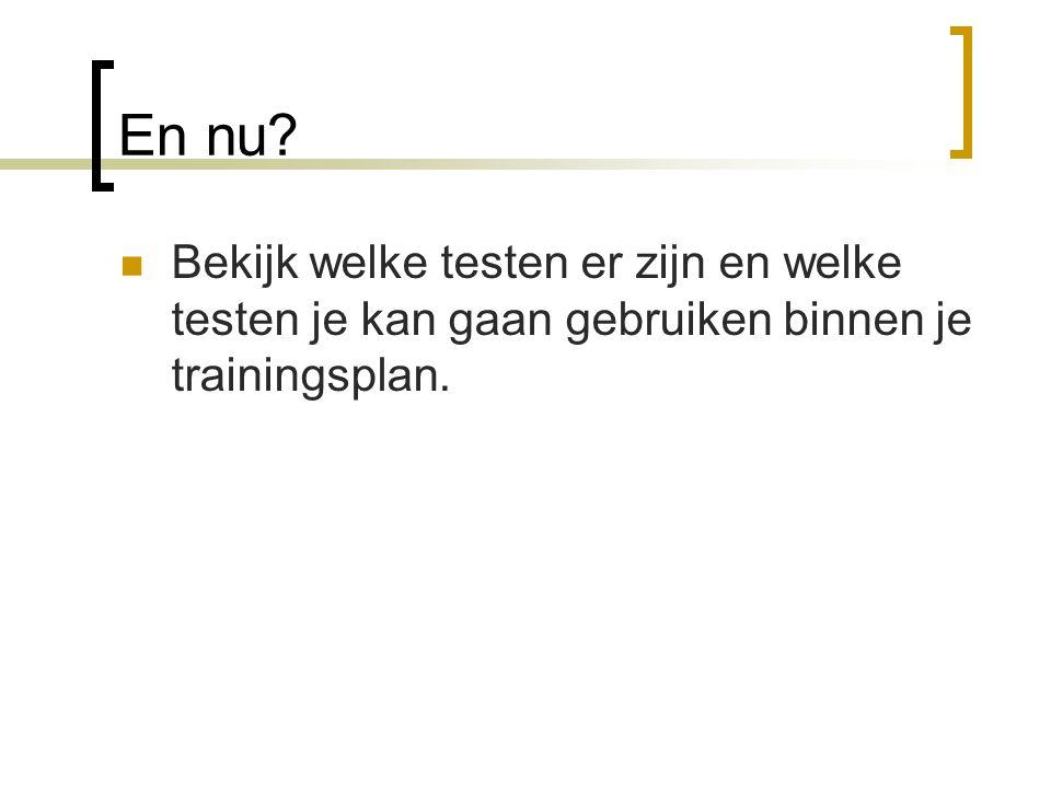 En nu Bekijk welke testen er zijn en welke testen je kan gaan gebruiken binnen je trainingsplan.
