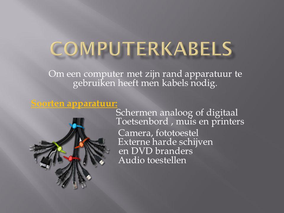 Computerkabels Om een computer met zijn rand apparatuur te gebruiken heeft men kabels nodig.