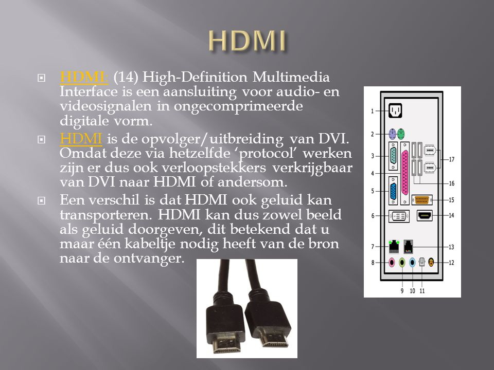 HDMI HDMI: (14) High-Definition Multimedia Interface is een aansluiting voor audio- en videosignalen in ongecomprimeerde digitale vorm.