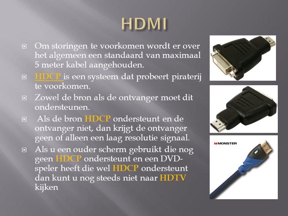 HDMI Om storingen te voorkomen wordt er over het algemeen een standaard van maximaal 5 meter kabel aangehouden.