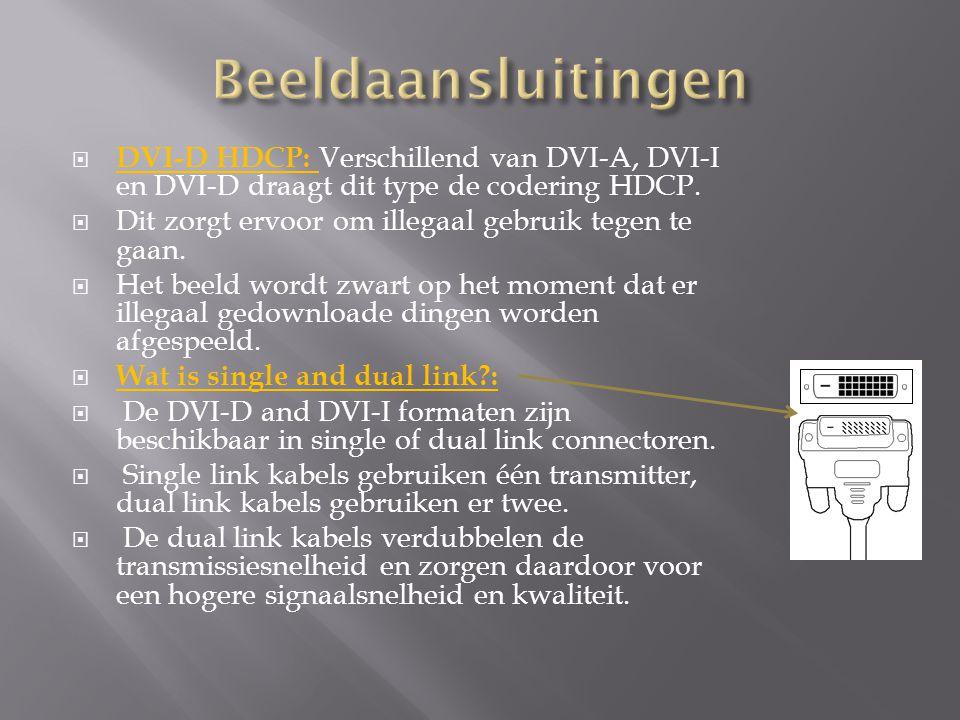 Beeldaansluitingen DVI-D HDCP: Verschillend van DVI-A, DVI-I en DVI-D draagt dit type de codering HDCP.