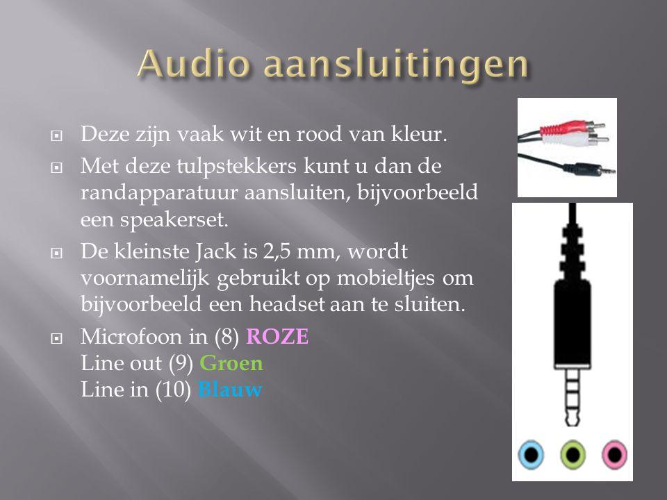 Audio aansluitingen Deze zijn vaak wit en rood van kleur.
