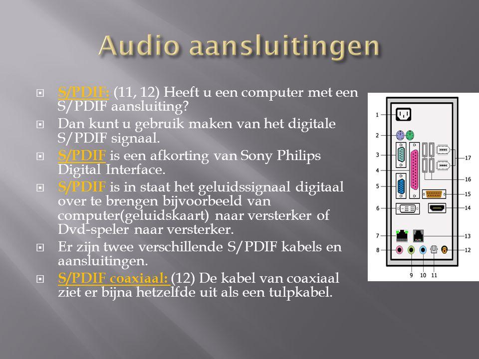 Audio aansluitingen S/PDIF: (11, 12) Heeft u een computer met een S/PDIF aansluiting Dan kunt u gebruik maken van het digitale S/PDIF signaal.