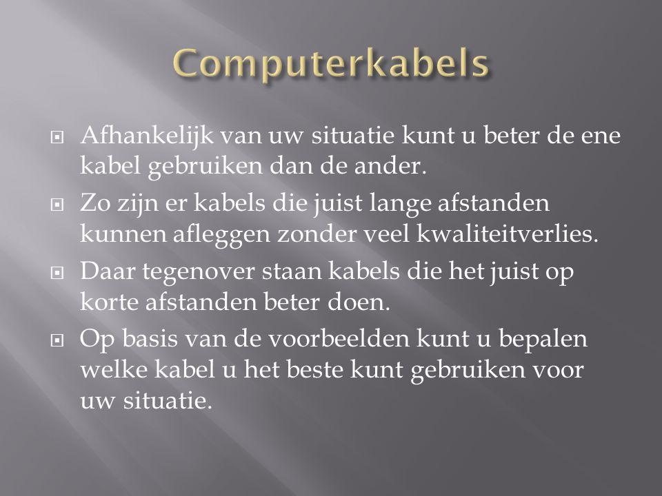 Computerkabels Afhankelijk van uw situatie kunt u beter de ene kabel gebruiken dan de ander.
