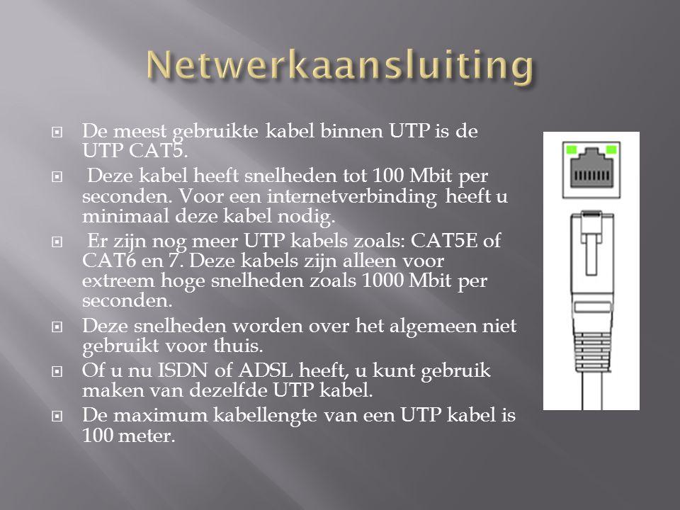 Netwerkaansluiting De meest gebruikte kabel binnen UTP is de UTP CAT5.