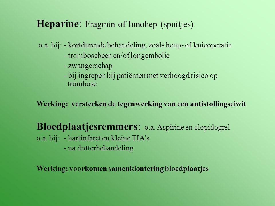 Heparine: Fragmin of Innohep (spuitjes)