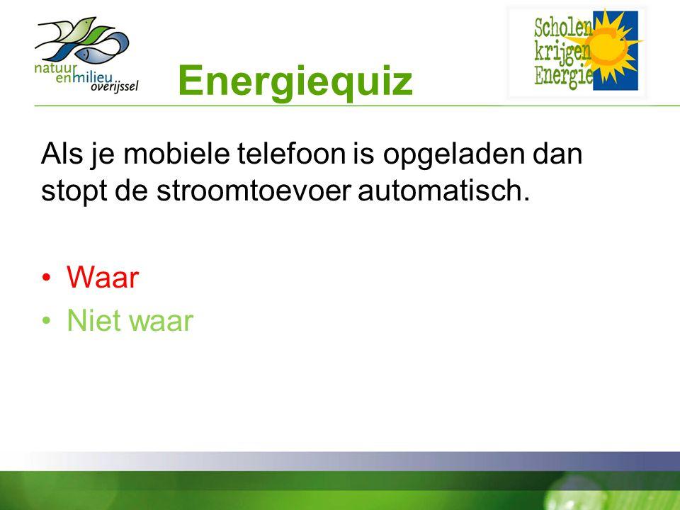 Energiequiz Als je mobiele telefoon is opgeladen dan stopt de stroomtoevoer automatisch. Waar. Niet waar.