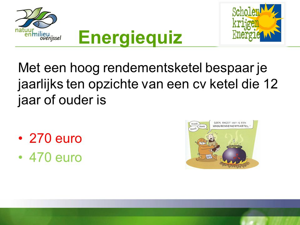 Energiequiz Met een hoog rendementsketel bespaar je jaarlijks ten opzichte van een cv ketel die 12 jaar of ouder is.