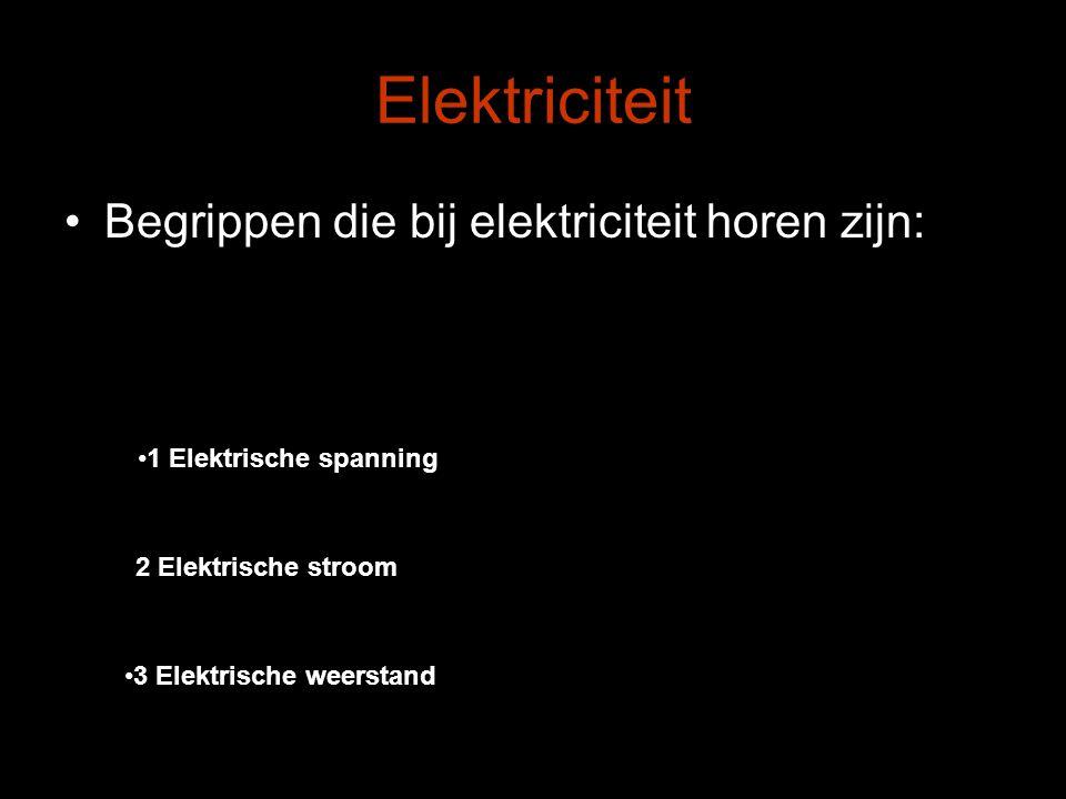 Elektriciteit Begrippen die bij elektriciteit horen zijn: