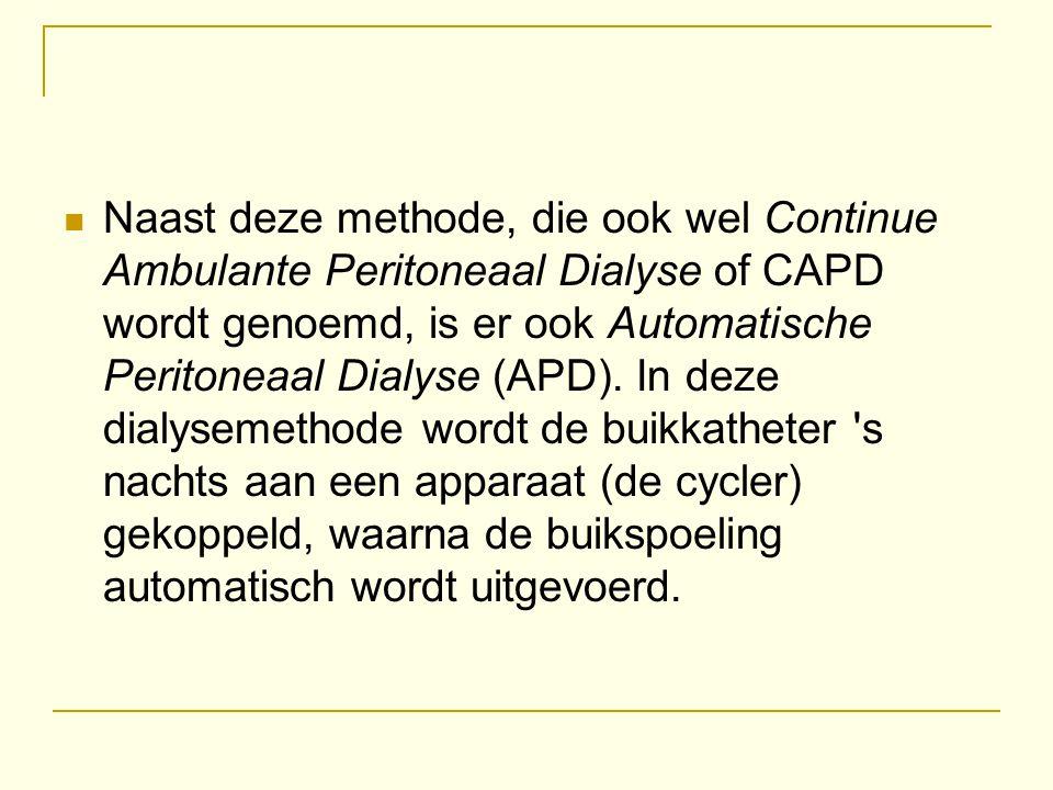 Naast deze methode, die ook wel Continue Ambulante Peritoneaal Dialyse of CAPD wordt genoemd, is er ook Automatische Peritoneaal Dialyse (APD).