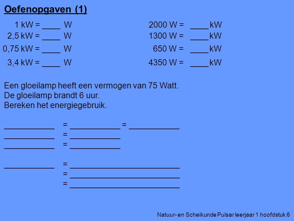 Oefenopgaven (1) 1 kW = W ____ 2000 W = kW ____ 2,5 kW = W ____