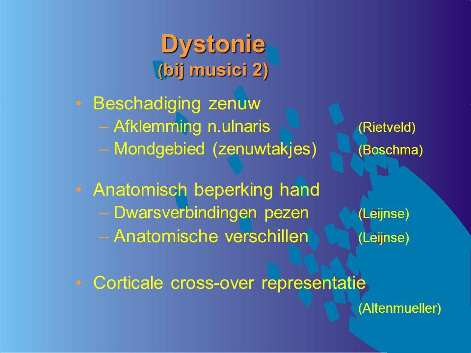 Dystonie (bij musici 2) Beschadiging zenuw Anatomisch beperking hand