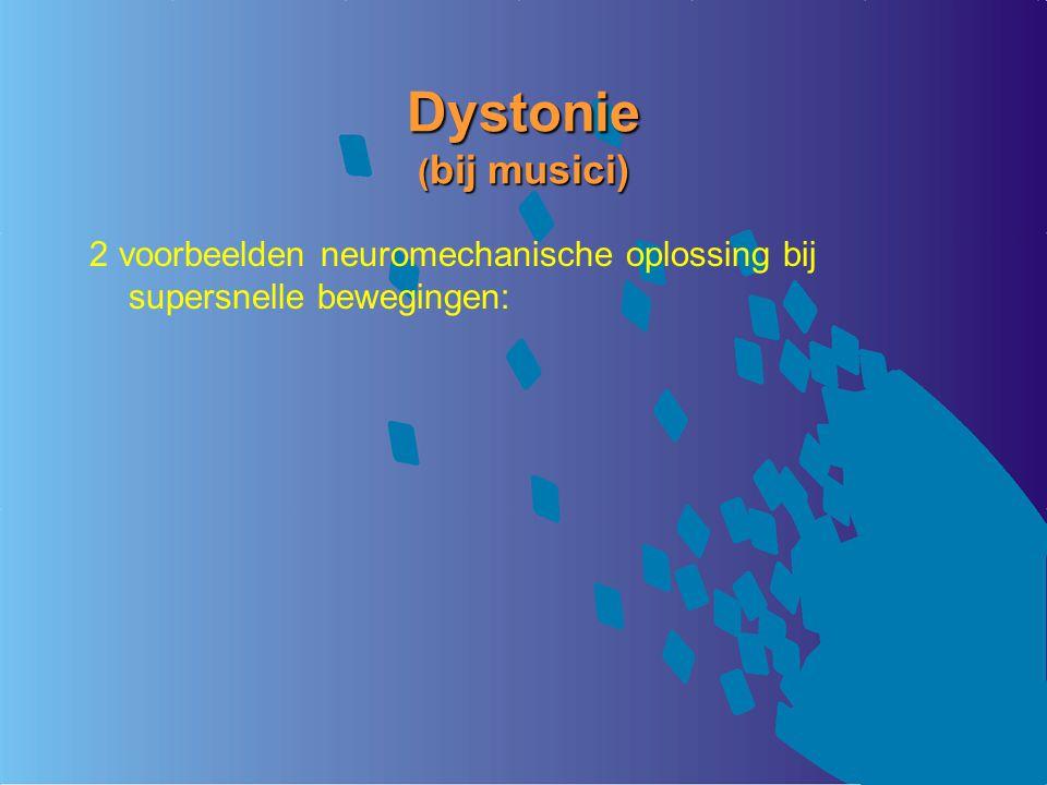 Dystonie (bij musici) 2 voorbeelden neuromechanische oplossing bij supersnelle bewegingen: