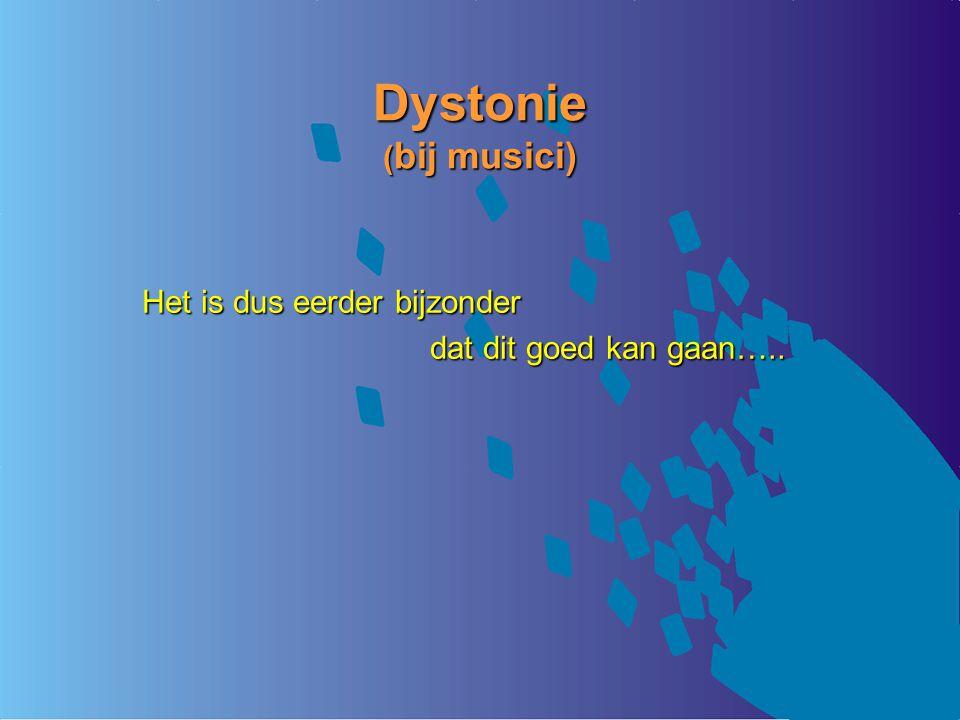 Dystonie (bij musici) Het is dus eerder bijzonder