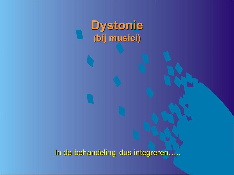 Dystonie (bij musici) In de behandeling dus integreren…..
