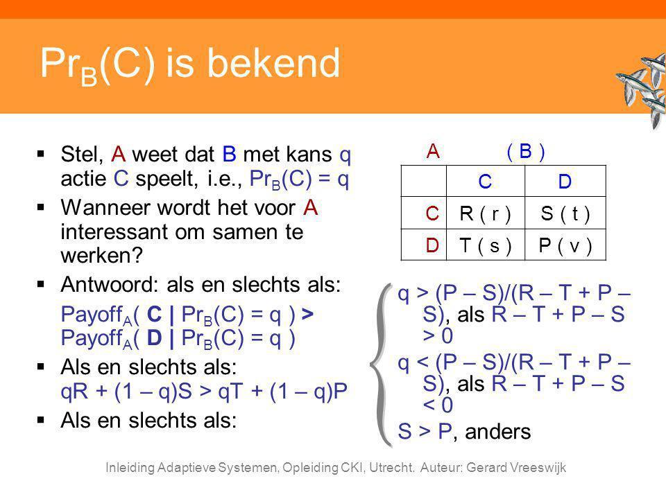 PrB(C) is bekend A. ( B ) C. D. R ( r ) S ( t ) T ( s ) P ( v ) Stel, A weet dat B met kans q actie C speelt, i.e., PrB(C) = q.