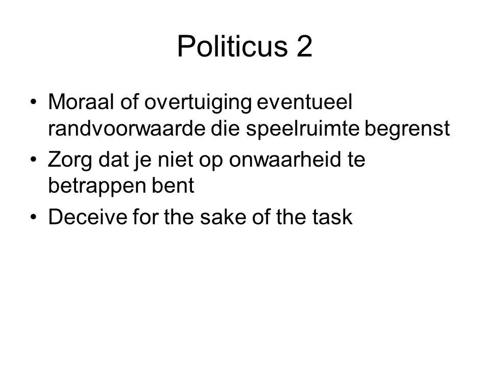 Politicus 2 Moraal of overtuiging eventueel randvoorwaarde die speelruimte begrenst. Zorg dat je niet op onwaarheid te betrappen bent.