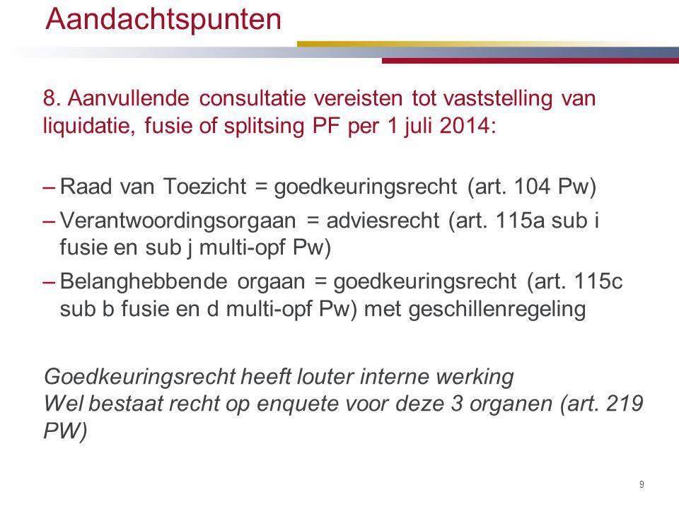 Aandachtspunten 8. Aanvullende consultatie vereisten tot vaststelling van liquidatie, fusie of splitsing PF per 1 juli 2014: