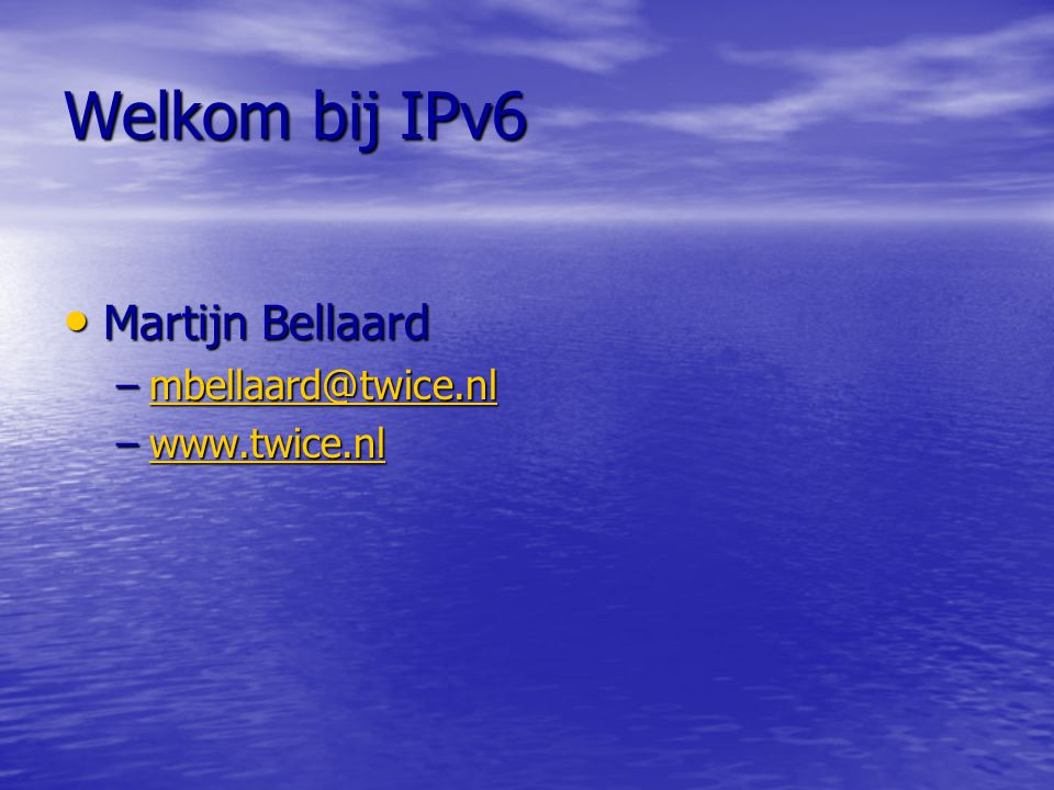 Welkom bij IPv6 Martijn Bellaard mbellaard@twice.nl www.twice.nl