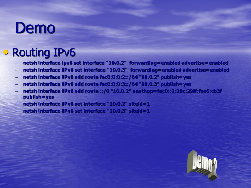 Demo Routing IPv6. netsh interface ipv6 set interface 10.0.2 forwarding=enabled advertise=enabled.