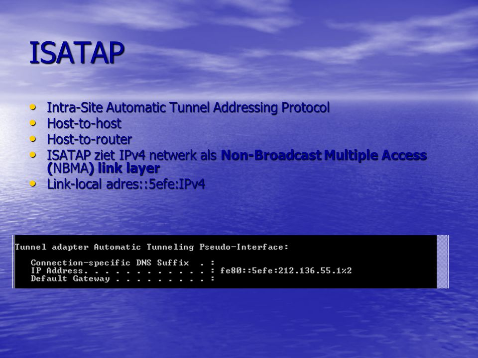 ISATAP Intra-Site Automatic Tunnel Addressing Protocol Host-to-host