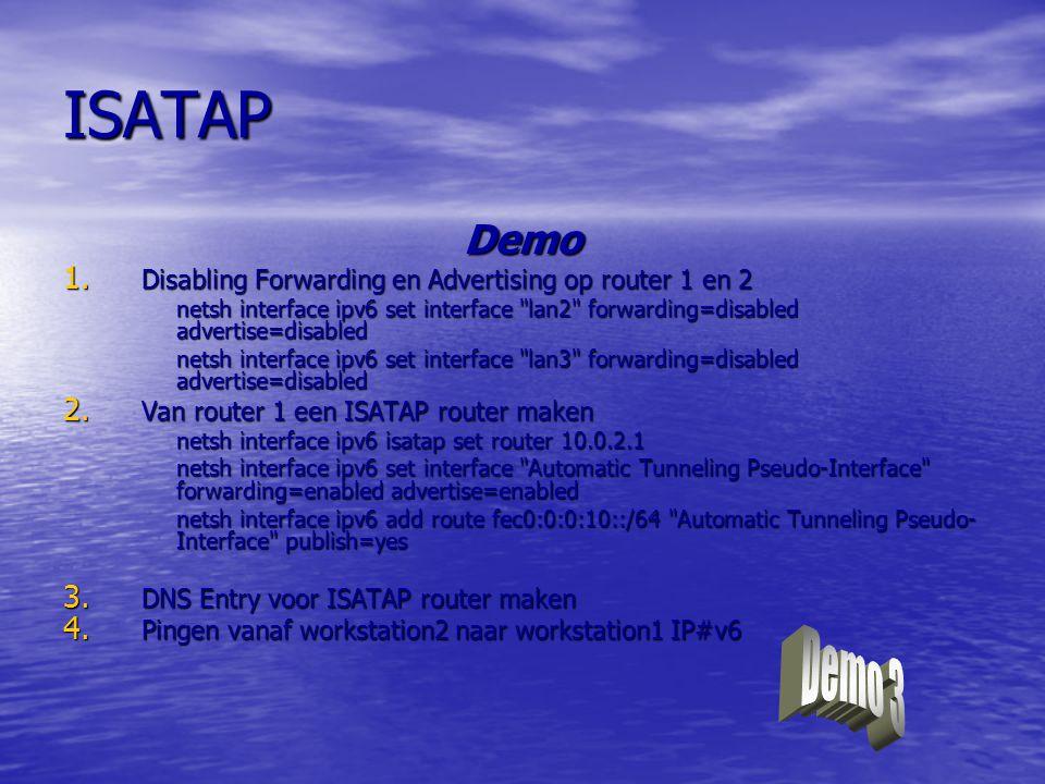 ISATAP Demo. Disabling Forwarding en Advertising op router 1 en 2. netsh interface ipv6 set interface lan2 forwarding=disabled advertise=disabled.