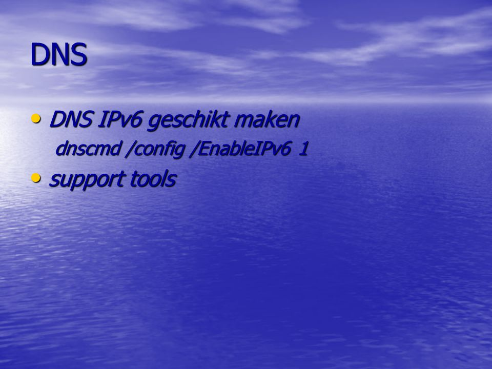 DNS DNS IPv6 geschikt maken dnscmd /config /EnableIPv6 1 support tools