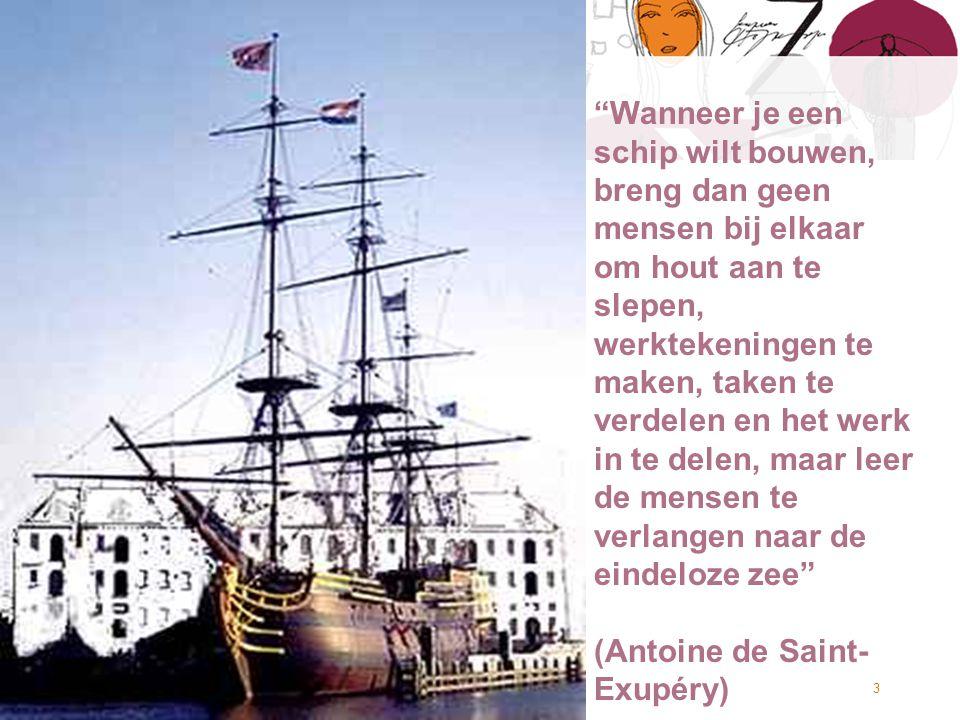 Wanneer je een schip wilt bouwen, breng dan geen mensen bij elkaar om hout aan te slepen, werktekeningen te maken, taken te verdelen en het werk in te delen, maar leer de mensen te verlangen naar de eindeloze zee