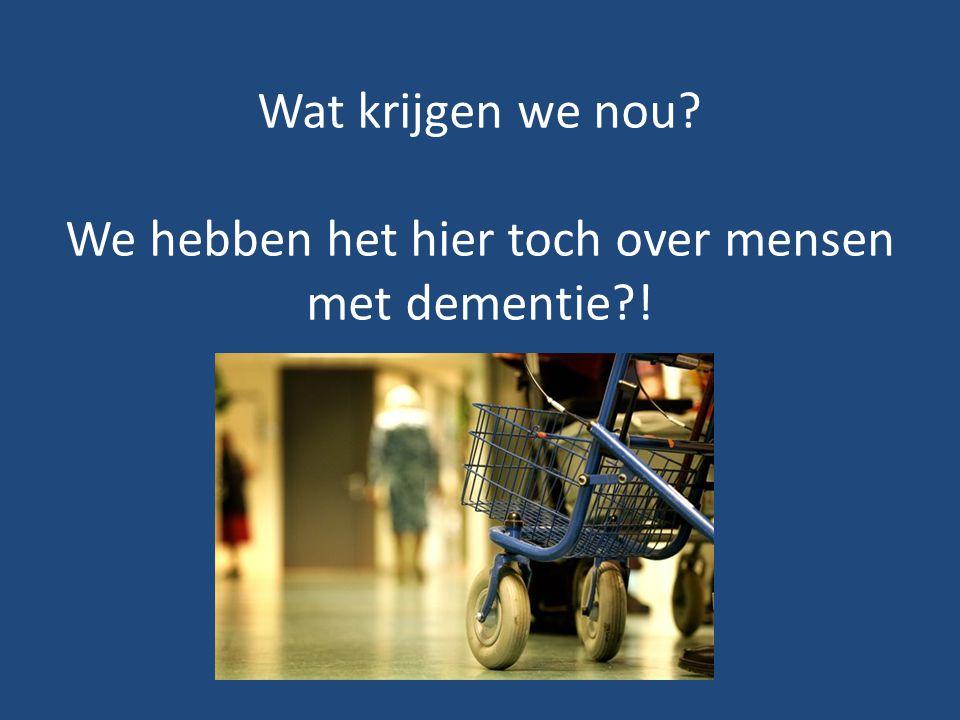 We hebben het hier toch over mensen met dementie !