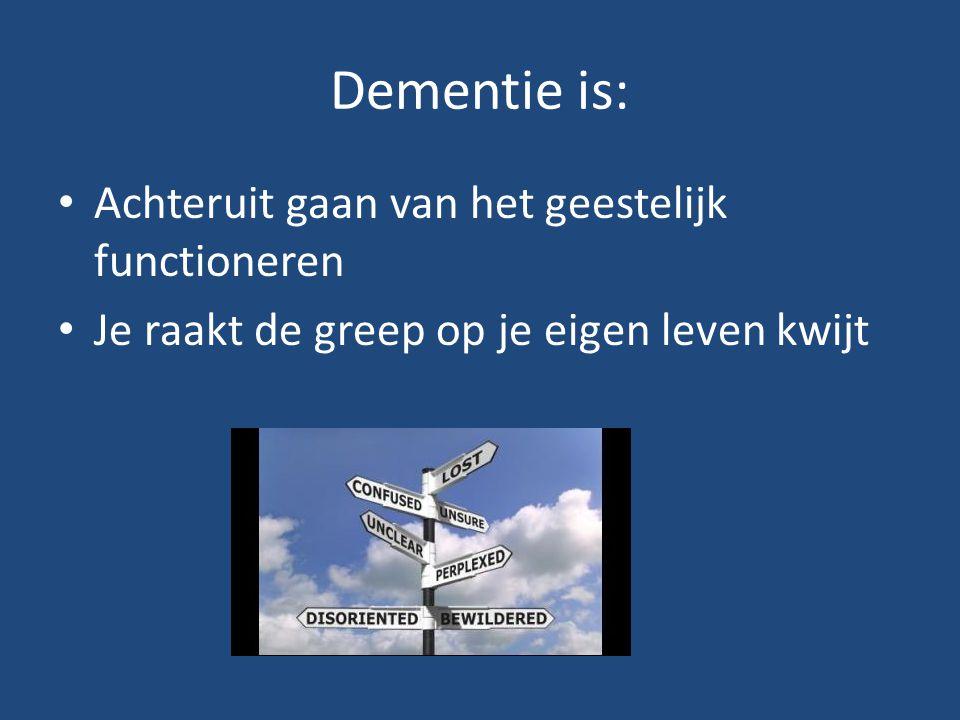 Dementie is: Achteruit gaan van het geestelijk functioneren