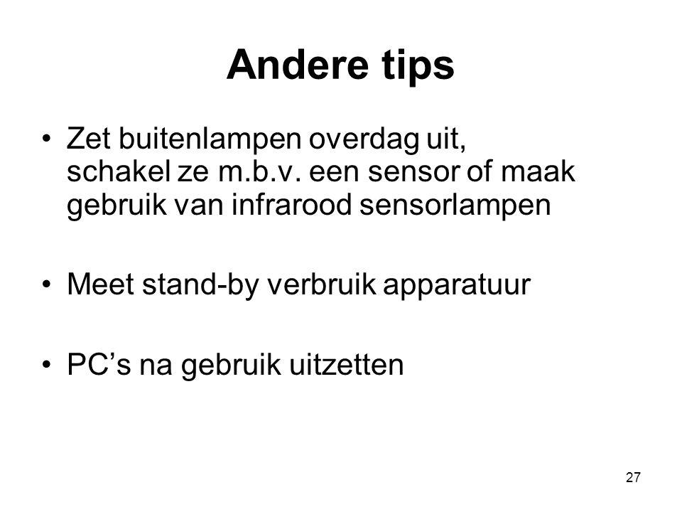 Andere tips Zet buitenlampen overdag uit, schakel ze m.b.v. een sensor of maak gebruik van infrarood sensorlampen.