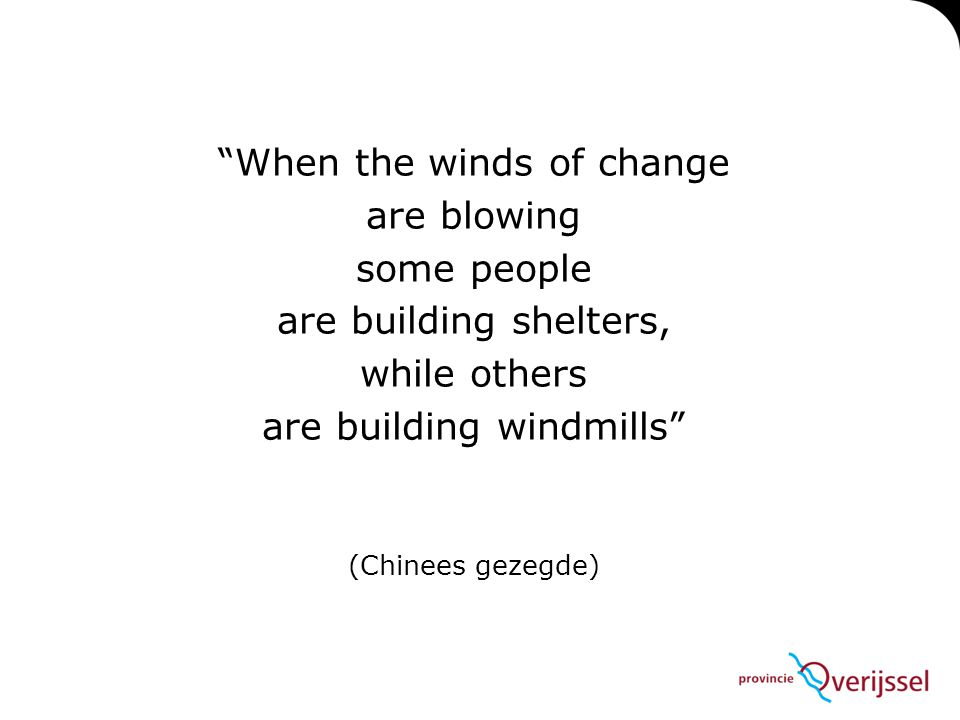 When the winds of change are blowing some people