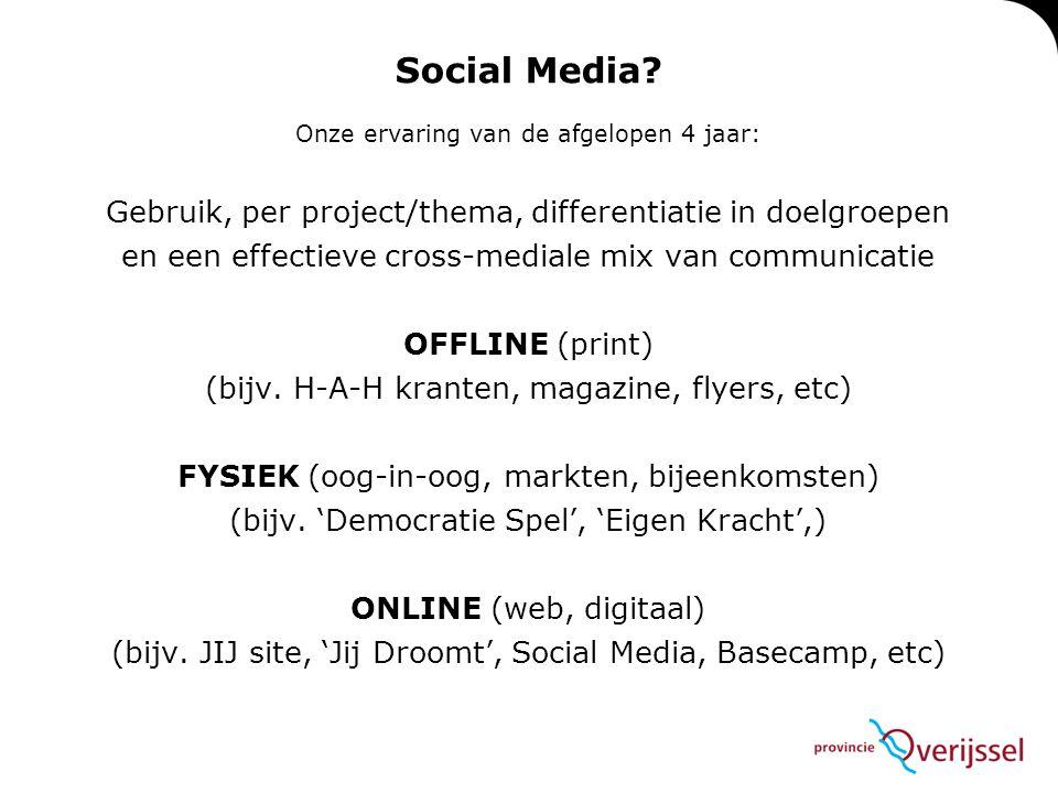 Social Media Onze ervaring van de afgelopen 4 jaar: Gebruik, per project/thema, differentiatie in doelgroepen.
