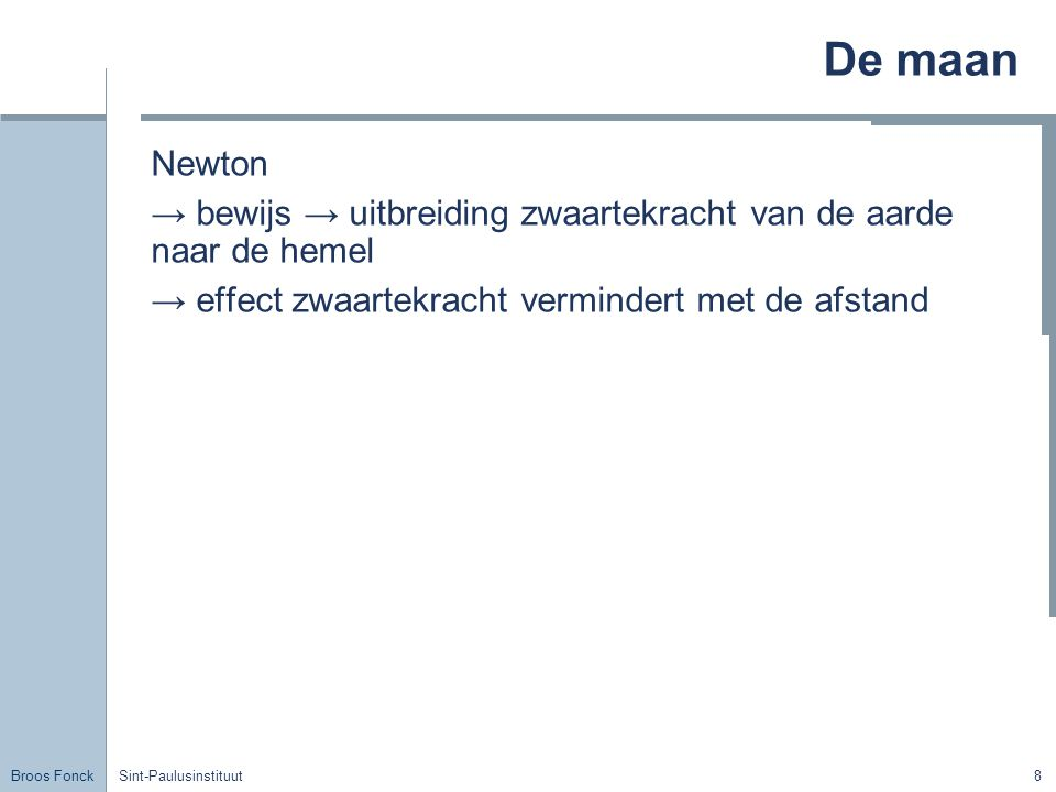 De maan Title. Newton. → bewijs → uitbreiding zwaartekracht van de aarde naar de hemel. → effect zwaartekracht vermindert met de afstand.