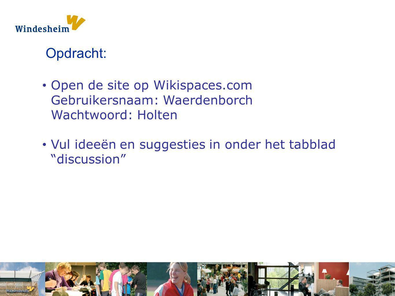 Opdracht: Open de site op Wikispaces.com Gebruikersnaam: Waerdenborch