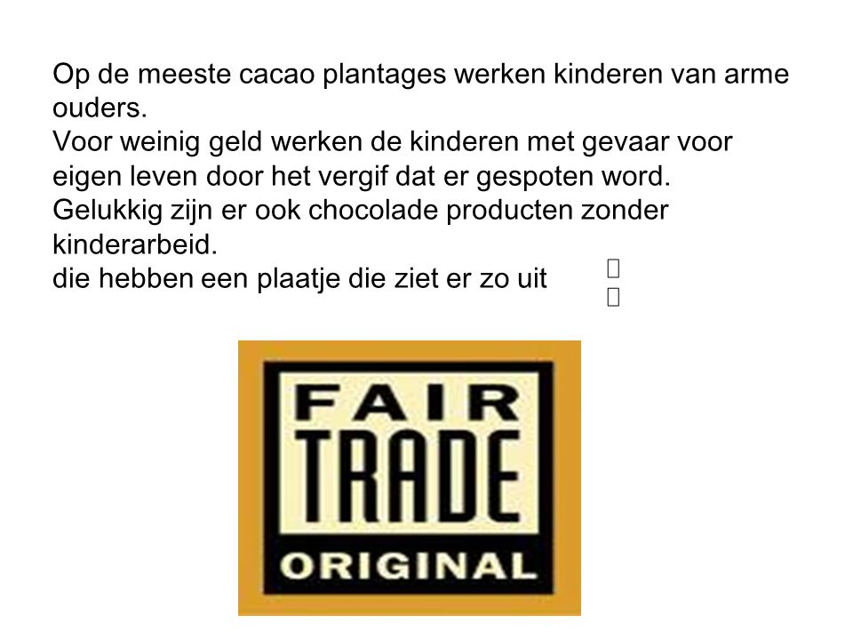 : Op de meeste cacao plantages werken kinderen van arme ouders.