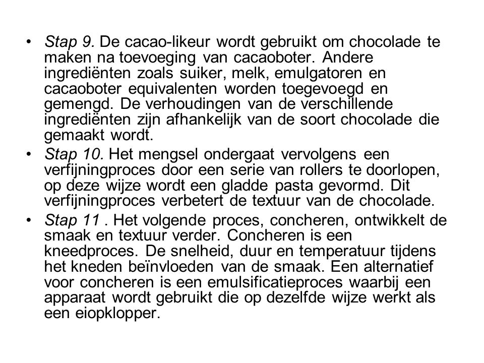 Stap 9. De cacao-likeur wordt gebruikt om chocolade te maken na toevoeging van cacaoboter. Andere ingrediënten zoals suiker, melk, emulgatoren en cacaoboter equivalenten worden toegevoegd en gemengd. De verhoudingen van de verschillende ingrediënten zijn afhankelijk van de soort chocolade die gemaakt wordt.